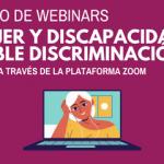"""Ciclo de Webinars """"Mujer y discapacidad"""""""